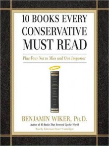 10 Books Every Conservative Must Read: Plus Four Not to Miss and One Imposter (MP3 Book) - Benjamin Wiker, Robertson Dean