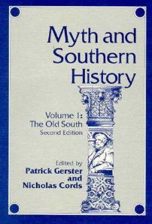 MYTH & SOUTHERN HIST VOL1: THE OLD SOUTH - Patrick Gerster, Patrick Gerster