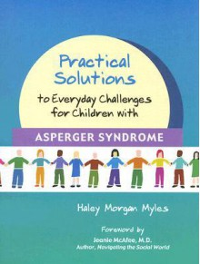 Practical Solutions to Everyday Challenges for Children with Asperger Syndrome - Haley Morgan Myles, Jeanette McAfee