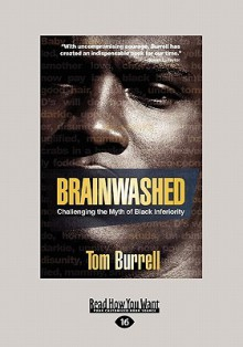 Brainwashed: Challenging the Myth of Black Inferiority (Large Print 16pt) - Tom Burrell