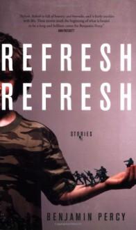 Refresh, Refresh: Stories - Benjamin Percy