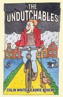 The Undutchables: An Observation of the Netherlands, Its Culture And Its Inhabitants - Colin White;Laurie Boucke
