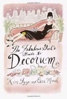 The Fabulous Girl's Guide to Decorum - Kim Izzo, Ceri Marsh