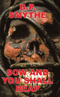 Sow And You Shall Reap - B. P. Smythe