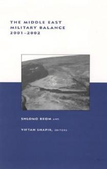 The Middle East Military Balance, 2001--2002 - Shlomo Brom, Yiftah Shapir