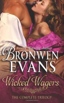 Wicked Wagers The Complete Trilogy - Bronwen Evans