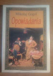 Opowiadania - Mikołaj Gogol