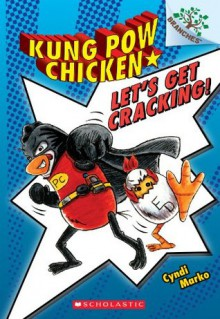 Kung Pow Chicken #1: Let's Get Cracking! (A Branches Book) - Cyndi Marko