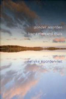 Zonder noorden komt niemand thuis - Nelleke Noordervliet