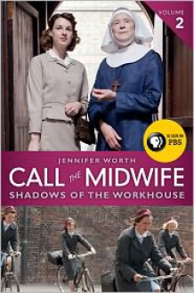 Call the Midwife: Shadows of the Workhouse - Jennifer Worth