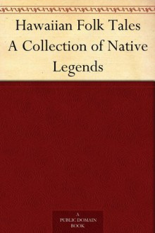 Hawaiian Folk Tales: A Collection of Native Legends - Anonymous, Thomas G. Thrum