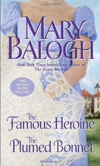 The Famous Heroine / The Plumed Bonnet - Mary Balogh