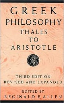 Greek Philosophy: Thales to Aristotle (Readings in the History of Philosophy) - Reginald E. Allen
