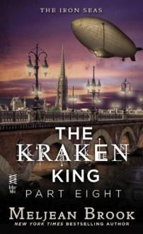 The Kraken King Part VIII: The Kraken King and the Greatest Adventure - Meljean Brook