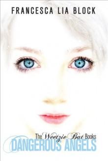 Dangerous Angels: The Weetzie Bat Books - Francesca Lia Block