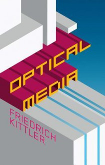 Optical Media: Berlin Lectures 1999 - Friedrich Kittler, Anthony Enns