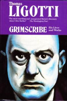 Grimscribe: His Life And Works - Thomas Ligotti