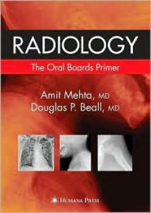 Radiology: The Oral Boards Primer - Amit Mehta, Douglas P. Beall