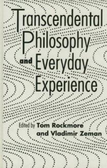Transcendental Philosophy and Everyday Experience - Tom Rockmore, Erazim V. Kohák, Jitendranath N. Mohanty