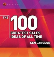 The 100 Greatest Sales Ideas of All Time - Ken Langdon
