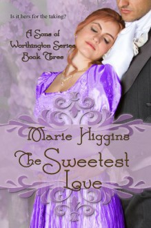 The Sweetest Love (Sons of Worthington, #3) - Marie Higgins