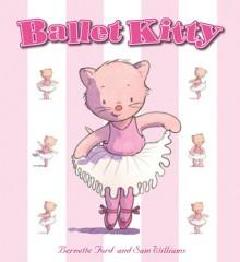 Ballet Kitty - Bernette Ford, Sam Williams