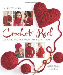 Crochet Red (Stitch Red) - Foreword by Deborah Norville Laura Zander