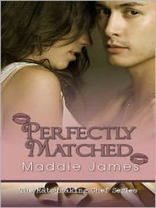 Perfectly Matched [Matchmaking Chefs Series Book 1] - Maddie James