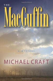 The Macguffin: A Mystery - Michael Craft