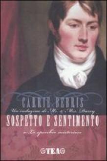 Sospetto e sentimento o Lo specchio misterioso - Carrie Bebris, Alessandro Zabini