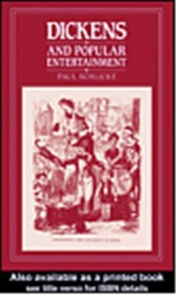 Dickens and Popular Entertainment - Paul Schlicke