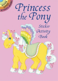 Princess the Pony Sticker Activity Book (Dover Little Activity Books) - NOT A BOOK