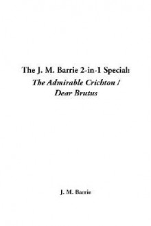 The J. M. Barrie 2-In-1 Special: The Admirable Crichton / Dear Brutus - J.M. Barrie