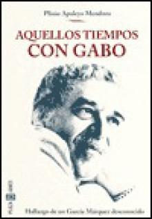 Aquellos Tiempos con Gabo (Those Times with Gabo) - Plinio Apuleyo Mendoza