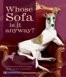 Whose Sofa Is It Anyway?: A Light-Hearted Look at Training Pitfalls and How to Avoid Them - Nicole Roder