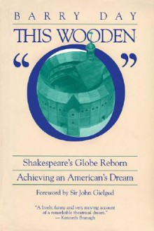 """This Wooden """"O"""": Shakespeare's Globe Reborn: Achieving an American's Dream - Barry Day, John Gielgud"""