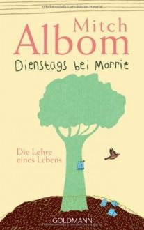 Dienstags bei Morrie: Die Lehre eines Lebens - Mitch Albom
