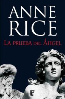La prueba del ángel (B DE BOOKS) (Spanish Edition) - Anne Rice