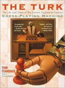 The Turk: The Life and Times of the Famous Eighteenth-Century Chess-Playing Machine - Tom Standage