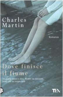 Dove finisce il fiume - Charles Martin