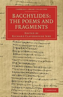 Bacchylides: The Poems and Fragments - Bacchylides, Richard Claverhouse Jebb