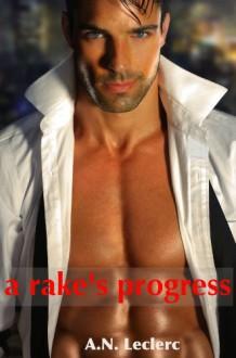 A Rake's Progress: (alpha and omega series) - A.N. Leclerc