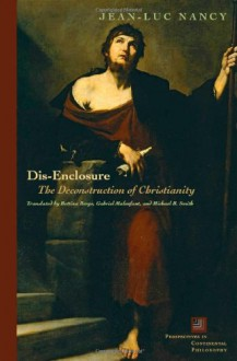 Dis-Enclosure: The Deconstruction of Christianity (Perspectives in Continental Philosophy) - Jean-Luc Nancy
