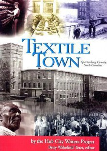 Textile Town: Spartanburg County, South Carolina - Betsy Wakefield Teter