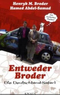 Entweder Broder: Die Deutschland Safari - Henryk M. Broder, Hamed Abdel-Samad