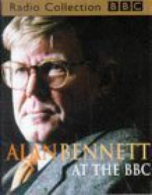 Alan Bennett at the BBC: Radio Dramatization - Alan Bennett
