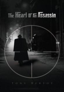 The Heart Of An Assassin - Tony Bertot