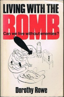 Living with the Bomb: Can We Live Without Enemies? - Dorothy Rowe