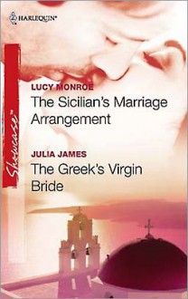 The Sicilian's Marriage Arrangement & The Greek's Virgin Bride - Lucy Monroe, Julia James