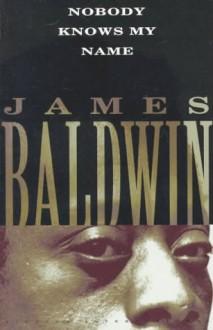 Nobody Knows My Name - James Baldwin